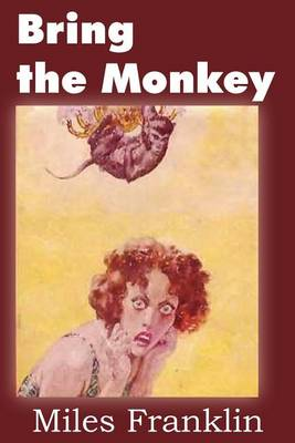 Bring the Monkey by Miles Franklin
