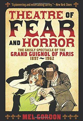 Theater Of Fear & Horror by Mel Gordon