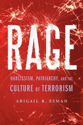 Rage: Narcissism, Patriarchy, and the Culture of Terrorism by Abigail R Esman