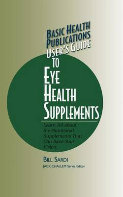 Basic Health Publications User's Guide to Eye Health Supplements by Bill Sardi