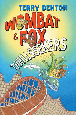 Wombat and Fox: Thrillseekers by Terry Denton