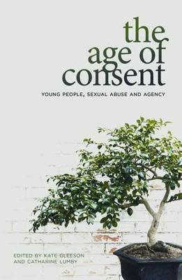 The Age of Consent: Young People, Sexual Abuse and Agency by Dr Kate Gleeson