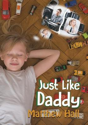 Just Like Daddy by Matthew Hall