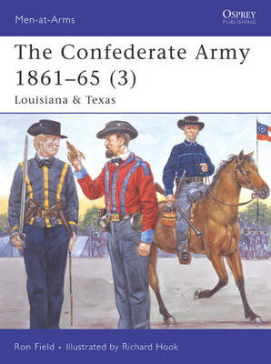 The Confederate Army 1861-65: v. 3: Louisiana and Texas by Ron Field