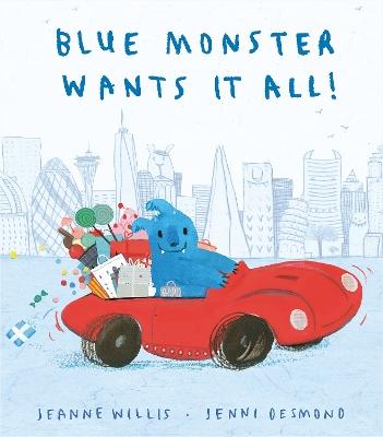 Blue Monster Wants It All! by Jeanne Willis