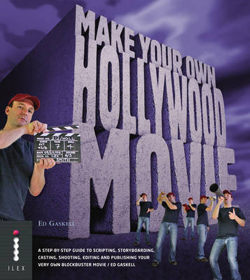 Make Your Own Hollywood Movie - A Step-by-Step Guide to Scripting  Storyboarding by Ed Gaskell