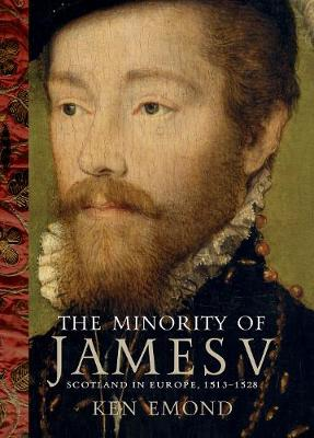The Minority of James V: Scotland in Europe, 1513-1528 book