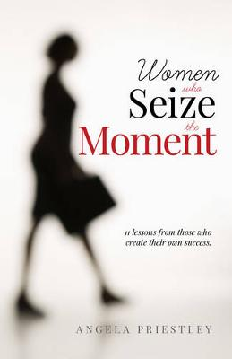 Women Who Seize the Moment by Angela Priestley