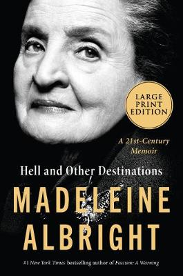 Hell and Other Destinations: A 21st Century Memoir [Large Print] by Madeleine Albright