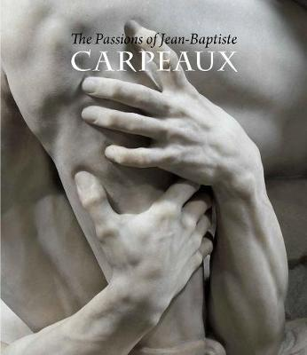 The Passions of Jean-Baptiste Carpeaux by James David Draper