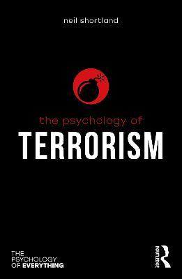 The Psychology of Terrorism by Neil Shortland