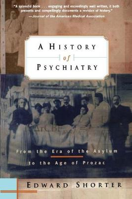 A History of Psychiatry by Edward Shorter
