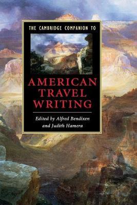 Cambridge Companion to American Travel Writing by Alfred Bendixen