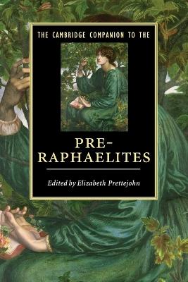 Cambridge Companion to the Pre-Raphaelites by Elizabeth Prettejohn