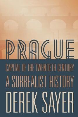Prague, Capital of the Twentieth Century by Derek Sayer