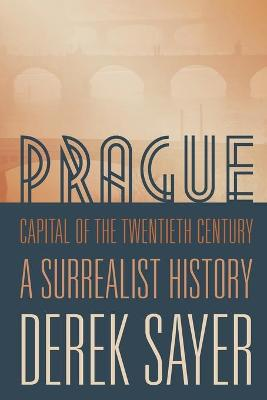 Prague, Capital of the Twentieth Century by Derek Sayer