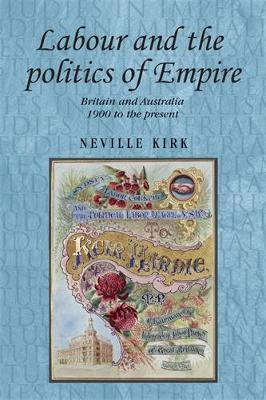 Labour and the Politics of Empire by Neville Kirk