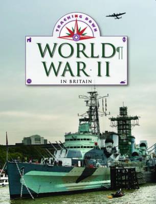 World War II in Britain by Liz Gogerly
