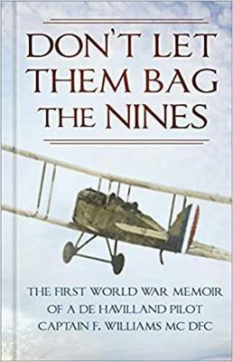 Don't Let Them Bag the Nines: The First World War Memoir of a de Havilland Pilot - Captain F. Williams MC DFC by Captain F. Williams, MC, DFC