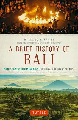 A Brief History Of Bali by Willard A. Hanna