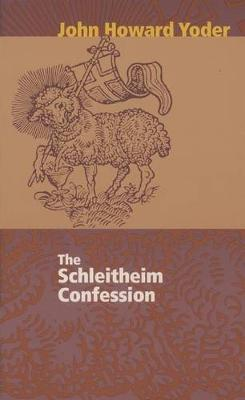 The Schleitheim Confession by John Howard Yoder