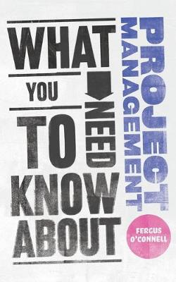What You Need to Know About Project Management by Fergus O'Connell