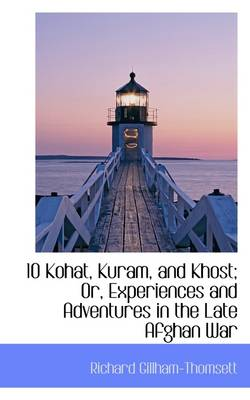 10 Kohat, Kuram, and Khost; Or, Experiences and Adventures in the Late Afghan War by Richard Gillham-Thomsett