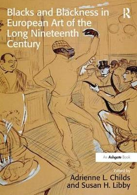 Blacks and Blackness in European Art of the Long Nineteenth Century by Adrienne L. Childs