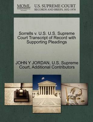 Sorrells V. U.S. U.S. Supreme Court Transcript of Record with Supporting Pleadings by John Y Jordan