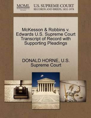 McKesson & Robbins V. Edwards U.S. Supreme Court Transcript of Record with Supporting Pleadings by Donald Horne