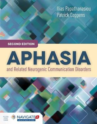 Aphasia And Related Neurogenic Communication Disorders by Ilias Papathanasiou