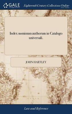 Index Nominum Authorum in Catalogo Universali. by John Hartley