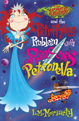 The Space Brigade and the Petrifying Problem with Princess Petronella by L. M. Moriarty