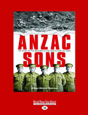 ANZAC Sons: The Story of Five Brothers in the War to End All Wars by Allison Marlow Paterson