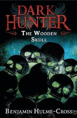 Wooden Skull (Dark Hunter 12) by Benjamin Hulme-Cross