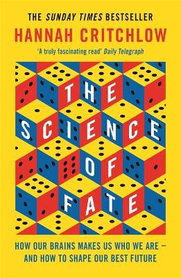 The Science of Fate: The New Science of Who We Are - And How to Shape our Best Future by Hannah Critchlow