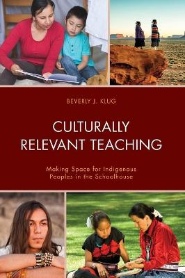 Culturally Relevant Teaching: Making Space for Indigenous Peoples in the Schoolhouse book