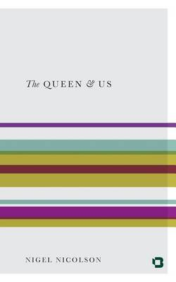 The Queen & Us by Nigel Nicolson
