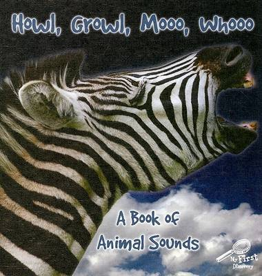 Howl, Growl, Mooo, Whooo, a Book of Animals Sounds by Molly Carroll