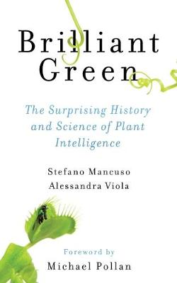Brilliant Green: The Surprising History and Science of Plant Intelligence by Stefano Mancuso