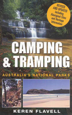 Camping And Tramping In Australia's National Parks by Keren Flavell