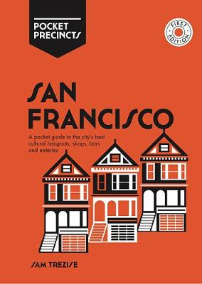San Francisco Pocket Precincts: A Pocket Guide to the City's Best Cultural Hangouts, Shops, Bars and Eateries by Sam Trezise