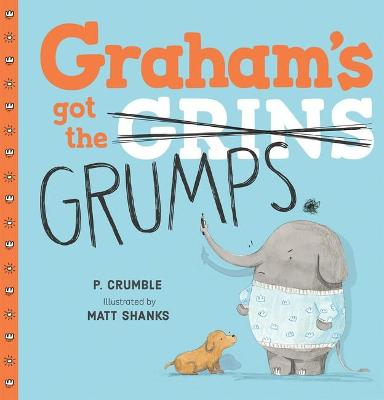 Graham's Got the Grumps by P. Crumble