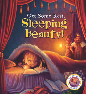 Fairytales Gone Wrong: Get Some Rest, Sleeping Beauty! by Steve Smallman