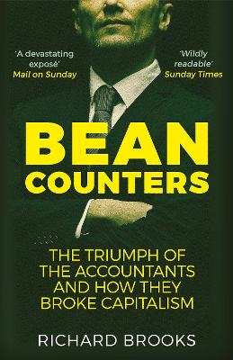 Bean Counters: The Triumph of the Accountants and How They Broke Capitalism by Richard Brooks