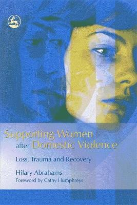 Supporting Women after Domestic Violence by Hilary Abrahams