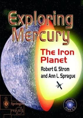 Exploring Mercury: The Iron Planet by Robert G. Strom