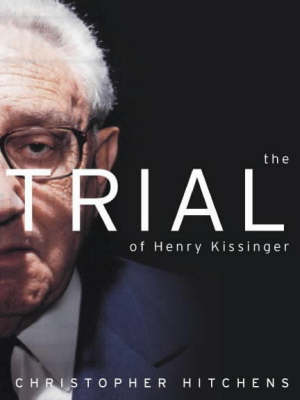 The The Trial of Henry Kissinger by Christopher Hitchens