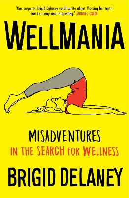Wellmania: Misadventures in the Search for Wellness by Brigid Delaney