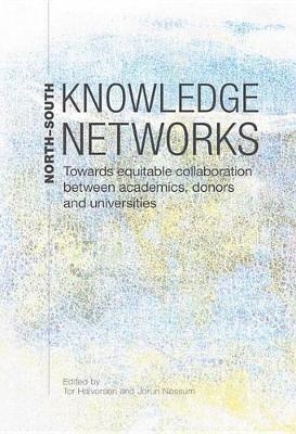 North-South Knowledge Networks: Towards Equitable Collaboration Between Academics, Donors and Universities by Tor Halvorsen